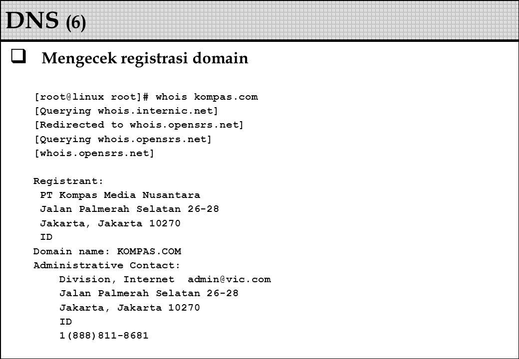 DNS (6) Mengecek registrasi domain [root@linux root]# whois kompas.com